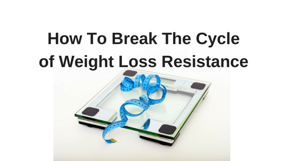How to Break the Cycle of Weight Loss Resistance