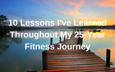 10 Lessons I've Learned Throughout My 25-Year Fitness Journey